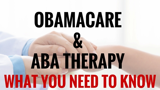 Four Game Changing Facts About Obamacare And ABA Therapy Coverage Every Parent Must Know